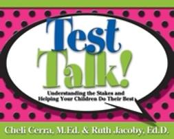 Cerra, Cheli - Test Talk!: Understanding the Stakes and Helping Your Children Do Their Best, ebook