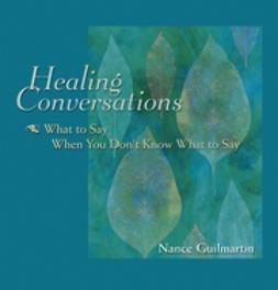 Guilmartin, Nance - Healing Conversations: What to Say When You Don't Know What to Say, ebook