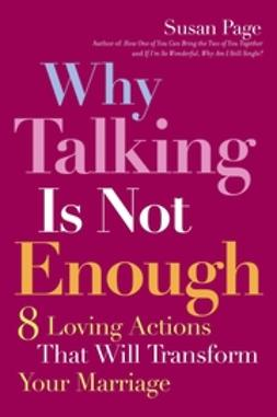 Page, Susan - Why Talking Is Not Enough: Eight Loving Actions That Will Transform Your Marriage, e-bok
