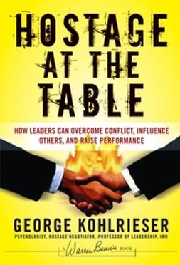 Forehand, Joe W. - Hostage at the Table: How Leaders Can Overcome Conflict, Influence Others, and Raise Performance, ebook