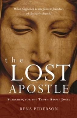 Pederson, Rena - The Lost Apostle: Searching for the Truth About Junia, e-bok