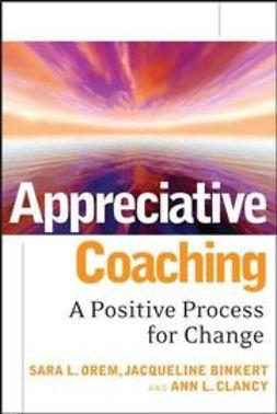 Binkert, Jacqueline - Appreciative Coaching: A Positive Process for Change, ebook