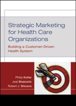 Kotler, Philip - Strategic Marketing For Health Care Organizations: Building A Customer-Driven Health System, ebook