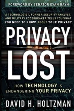 Holtzman, David H. - Privacy Lost: How Technology Is Endangering Your Privacy, ebook