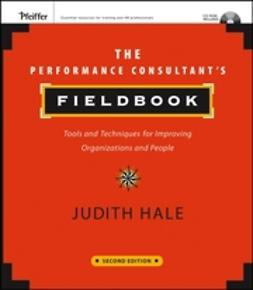 Hale, Judith - The Performance Consultant's Fieldbook: Tools and Techniques for Improving Organizations and People, ebook