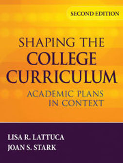 Lattuca, Lisa R. - Shaping the College Curriculum: Academic Plans in Context, ebook