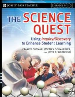 Sutman, Frank X. - The Science Quest: Using Inquiry/Discovery to Enhance Student Learning, Grades 7-12, ebook