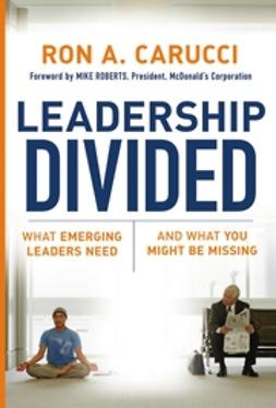 Carucci, Ron A. - Leadership Divided: What Emerging Leaders Need and What You Might Be Missing, ebook