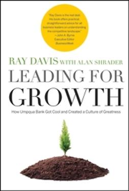 Davis, Raymond P. - Leading for Growth: How Umpqua Bank Got Cool and Created a Culture of Greatness, ebook