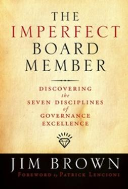 Brown, Jim - The Imperfect Board Member: Discovering the Seven  Disciplines of Governance Excellence, ebook