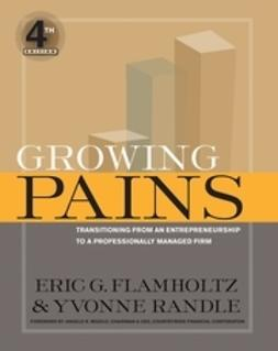 Flamholtz, Eric G. - Growing Pains: Transitioning from an Entrepreneurship to a Professionally Managed Firm, ebook