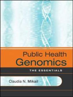 Mikail, Claudia N. - Public Health Genomics: The Essentials, ebook