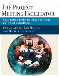 Adams, Tammy - The Project Meeting Facilitator: Facilitation Skills to Make the Most of Project Meetings, ebook