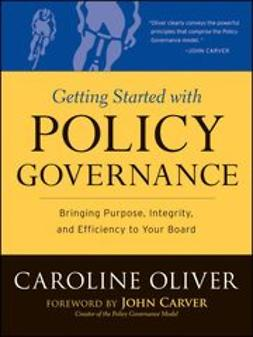 Oliver, Caroline - Getting Started With Policy Governance: Bringing Purpose, Integrity and Efficiency to Your Board's Work, e-kirja