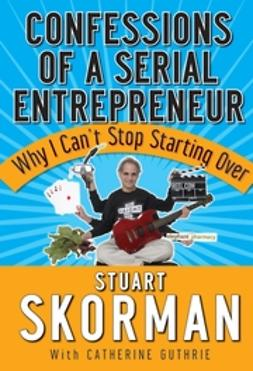 Guthrie, Catherine - Confessions of a Serial Entrepreneur: Why I Can't Stop Starting Over, ebook