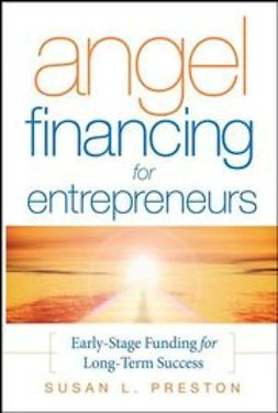 Preston, Susan L. - Angel Financing for Entrepreneurs: Early-Stage Funding for Long-Term Success, ebook