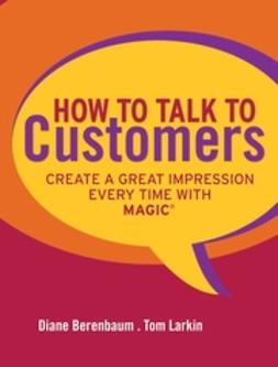Berenbaum, Diane - How to Talk to Customers: Create a Great Impression Every Time withMAGIC, ebook