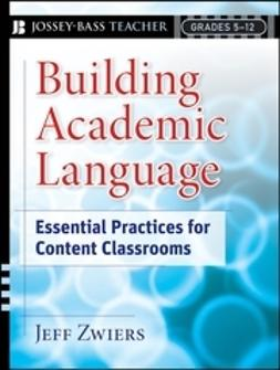 Zwiers, Jeff - Building Academic Language: Essential Practices for Content Classrooms, Grades 5-12, ebook