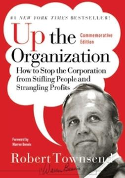 Bennis, Warren - Up the Organization: How to Stop the Corporation from Stifling People and Strangling Profits, ebook