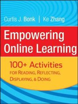 Bonk, Curtis J. - Empowering Online Learning: 100+ Activities for Reading, Reflecting, Displaying, and Doing, ebook