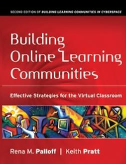 Palloff, Rena M. - Building Online Learning Communities: Effective Strategies for the Virtual Classroom, ebook