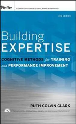 Clark, Ruth Colvin - Building Expertise: Cognitive Methods for Training and Performance Improvement, ebook