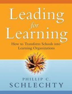Schlechty, Phillip C. - Leading for Learning: How to Transform Schools into Learning Organizations, e-bok