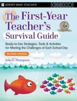 Thompson, Julia G. - First Year Teacher's Survival Guide: Ready-To-Use Strategies, Tools & Activities for Meeting the Challenges of Each School Day, e-kirja
