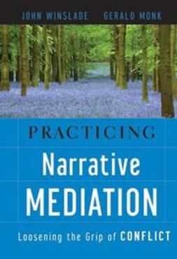 Winslade, John - Practicing Narrative Mediation: Loosening the Grip of Conflict, ebook