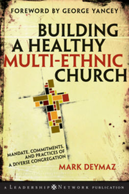 DeYmaz, Mark - Building a Healthy Multi-ethnic Church: Mandate, Commitments and Practices of a Diverse Congregation, ebook