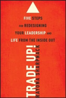 Sharpnack, Rayona - Trade-Up!: 5 Steps for Redesigning Your Leadership and Life from the Inside Out, ebook