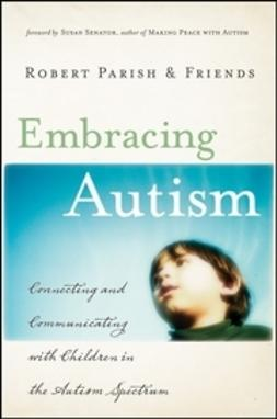 Parish, Robert - Embracing Autism: Connecting and Communicating with Children in the Autism Spectrum, ebook