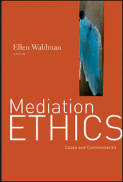 Waldman, Ellen - Mediation Ethics: Cases and Commentaries, ebook