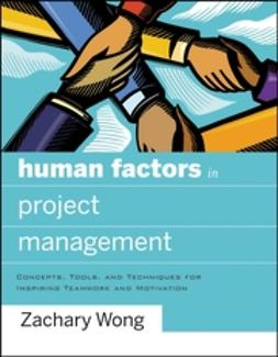 Wong, Zachary - Human Factors in Project Management: Concepts, Tools, and Techniques for Inspiring Teamwork and Motivation, e-kirja