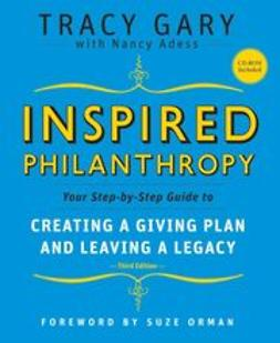 Gary, Tracy - Inspired Philanthropy: Your Step-by-Step Guide to Creating a Giving Plan and Leaving a Legacy, e-kirja