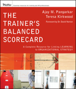 Kirkwood, Teresa - The Trainer's Balanced Scorecard: A Complete Resource for Linking Learning to Organizational Strategy, ebook