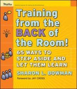 Bowman, Sharon L. - Training From the Back of the Room!: 65 Ways to Step Aside and Let Them Learn, ebook