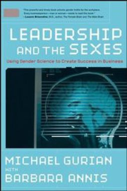 Gurian, Michael - Leadership and the Sexes: Using Gender Science to Create Success in Business, e-bok