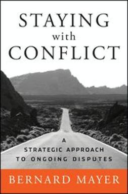 Mayer, Bernard - Staying with Conflict: A Strategic Approach to Ongoing Disputes, ebook