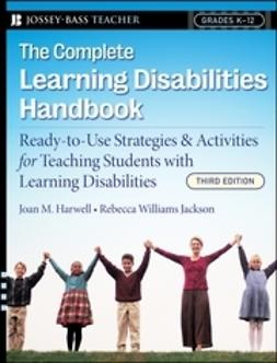 Harwell, Joan M. - The Complete Learning Disabilities Handbook: Ready-to-Use Strategies and Activities for Teaching Students with Learning Disabilities, ebook