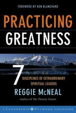 McNeal, Reggie - Practicing Greatness: 7 Disciplines of Extraordinary Spiritual Leaders, ebook
