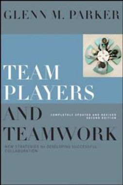 Parker, Glenn M. - Team Players and Teamwork, Completely Updated and Revised: New Strategies for Developing Successful Collaboration, ebook