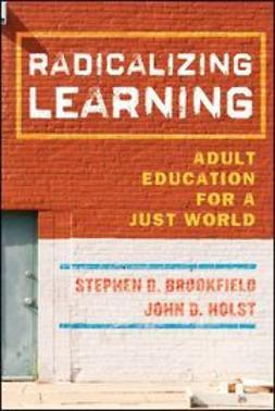 Brookfield, Stephen D. - Radicalizing Learning: Adult Education for a Just World, ebook