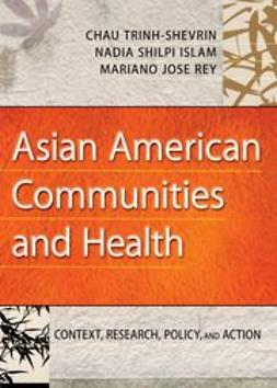 Trinh-Shevrin, Chau - Asian American Communities and Health: Context, Research, Policy, and Action, ebook
