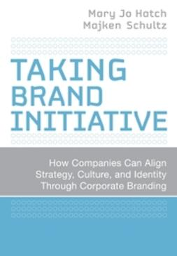 Hatch, Mary Jo - Taking Brand Initiative: How Companies Can Align Strategy, Culture, and Identity Through Corporate Branding, ebook