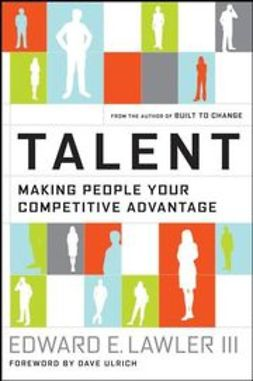 Lawler, Edward E. - Talent: Making People Your Competitive Advantage, ebook