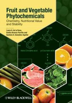 Carrillo, Laura A. la Rosa de - Fruit and Vegetable Phytochemicals: Chemistry, Nutritional Value and Stability, ebook