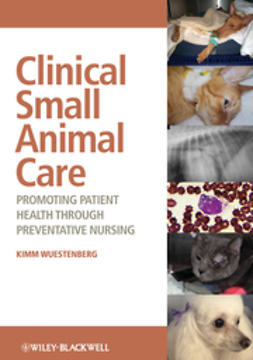 Wuestenberg, Kimm - Clinical Small Animal Care: Promoting Patient Health through Preventative Nursing, ebook