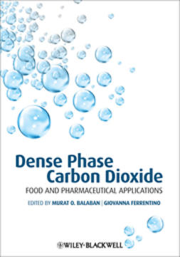 Balaban, Murat O. - Dense Phase Carbon Dioxide: Food and Pharmaceutical Applications, ebook