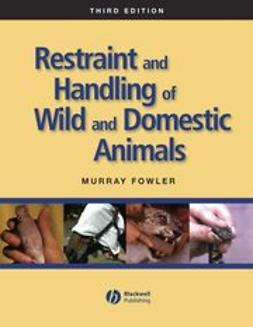 Fowler, Murray E. - Restraint and Handling of Wild and Domestic Animals, ebook
